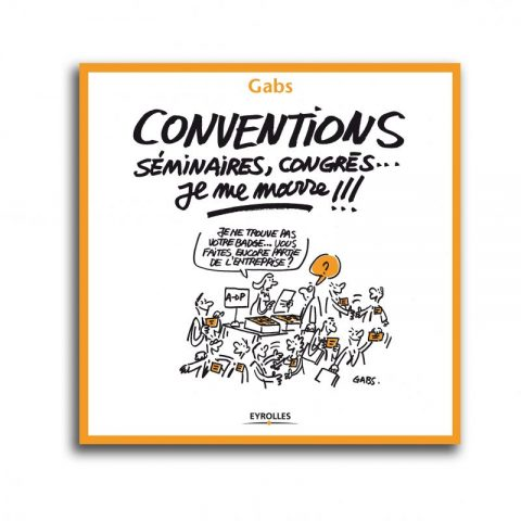 Conventions, séminaires, congrès… je me marre !!!